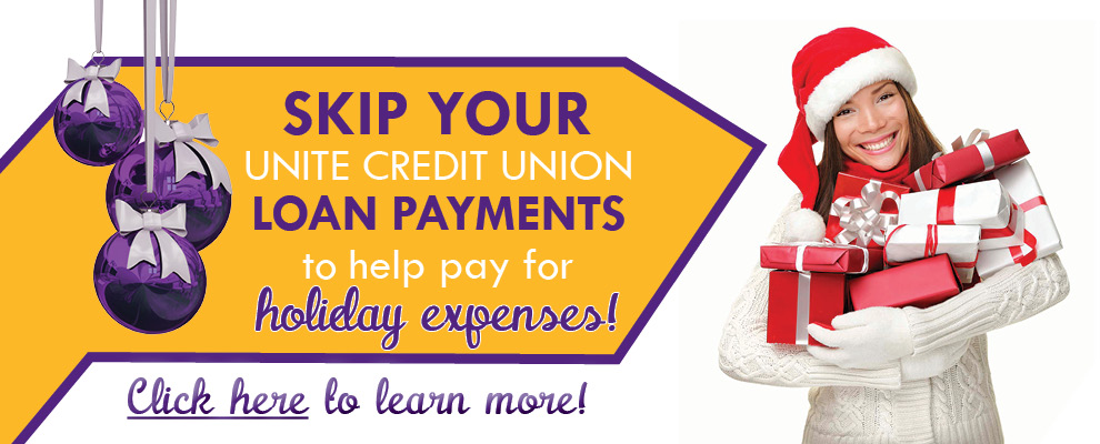 Complete our skip-a-payment form to skip your UNITE loan payments and pay for holiday expenses!