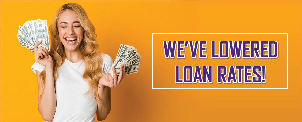 We've Lowered Loan Rates!